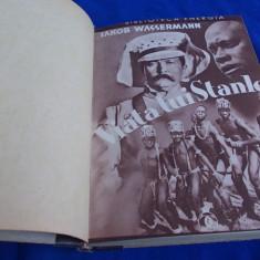 JAKOB WASSERMANN - VIATA LUI STANLEY - TRADUCERE RADU CIOCULESCU - 1935