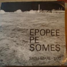 EPOPEE PE SOMES SATU MARE 1970 carte fotografie album foto arta ilustrat hobby