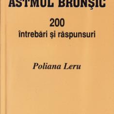 ASTMUL BRONSIC. 200 INTREBARI SI RASPUNSURI DE POLIANA LERU