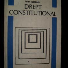 DREPT CONSTITUTIONAL - IOAN DELEANU - Carte Drept constitutional