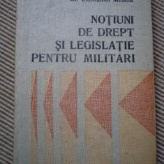 Notiuni de drept si legislatie pentru militari armata carte constantin mihaila - Carte Legislatie