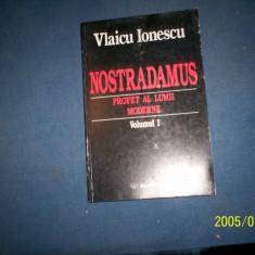 NOSTRADAMUS -PROFET AL LUMII MODERNE-VLAICU IONESCU-VOL I - Roman, Anul publicarii: 1999