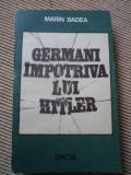 GERMANI IMPOTRIVA LUI HITLER MARIN BADEA carte stiinta istorie editura dacia, Alta editura