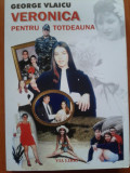 VERONICA PENTRU TOTDEAUNA - George Vlaicu