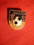 Insigna veche Fotbal Sahtior Donetk - Ukraina