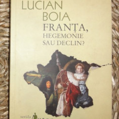 Lucian Boia FRANTA, HEGEMONIE SAU DECLIN? Ed. Humanitas 2010 - Carte Istorie