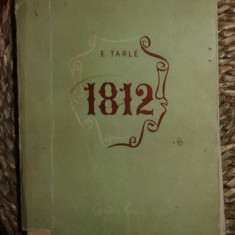 E. Tarle 1812 CAMPANIA LUI NAPOLEON IN RUSIA Ed. Cartea Rusa 1948 - Istorie