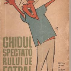(C2921) GHIDUL SPECTATORULUI DE FOTBAL DE PETRE GATU, EDITURA UNIUNII DE CULTURA FIICA SI SPORT, BUCURESTI, 1963, DESENE: MATTY, EDITIA A II-A - Carte sport