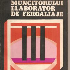 (C2903) CARTEA MUNCITORULUI ELABORATOR DE FEROALIAJE DE R. ANCUT, M. VLADESCU SI R. STURZU, EDITURA TEHNICA, BUCURESTI - Carti Metalurgie