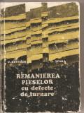 (C2893) REMANIEREA PIESELOR CU DEFECTE DE TURNARE DE V. BERINDEI SI O. TOMA, EDITURA TEHNICA, BUCURESTI, 1979