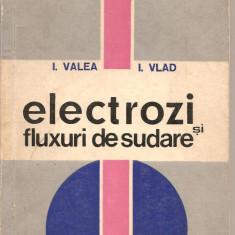 (C2904) ELECTROZI SI FLUXURI DE SUDARE DE I. VALEA SI I. VLAD, EDITURA TEHNICA, BUCURESTI, 1971 - Carti Metalurgie