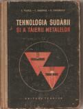 (C2872) TEHNOLOGIA SUDARII SI A TAIERII METALELOR DE VASILE, EDITURA TEHNICA, BUCURESTI, 1958