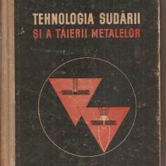 (C2872) TEHNOLOGIA SUDARII SI A TAIERII METALELOR DE VASILE, EDITURA TEHNICA, BUCURESTI, 1958 - Carti Mecanica