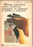 (C2906) METODE MATEMATICE PENTRU MODELAREA PROCESELOR DE ELABORARE A FONTEI SI OTELULUI DE M. VLADESCU SI T. POPESCU, ED. TEHNICA, BUCURESTI, 1975