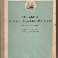(C2854) MECANICA SI REZISTENTA MATERIALELOR DE I. N. VESELOVSKI, MANUAL PENTRU UZUL SCOLILOR MEDII TEHNICE, EDITURA TEHNICA, BUCURESTI, 1952 - Carti Metalurgie