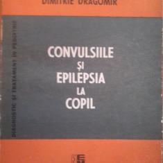 CONVULSIILE SI EPILEPSIA LA COPIL - Valeriu Popescu, Constantin Arion, Dimitrie Dragomir - Carte Pediatrie