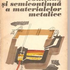 (C2899) TURNAREA CONTINUA SI SEMICONTINUA A MATERIALELOR METALICE DE M. GUTU SI O. TAKACS, EDITURA TEHNICA, BUCURESTI, 1977 - Carti Metalurgie