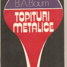 (C2902) TOPITURI METELICE DE B.A.BAUM, PROBLEME SI IPOTEZE, EDITURA TEHNICA, BUCURESTI, 1983, TRADUCERE DIN LIMBA RUSA DE IOAN DRAGOMIR - Carti Metalurgie