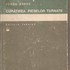 (C2884) CURATIREA PIESELOR TURNATE DE VOROS ARPAD, EDITURA TEHNICA, BUCURESTI, 1979 - Carti Metalurgie