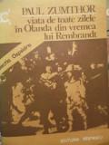 VIATA DE TOATE ZILELE IN OLANDA DIN VREMEA LUI REMBRANDT-PAUL ZUMTHOR, 1982