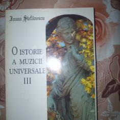 O istorie a muzicii universale(volumul 3)-IOANA STEFANESCU - Carte Arta muzicala