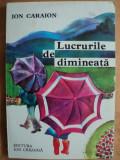 LUCRURILE DE DIMINEATA - ION CARAION  - carte pentru copii, Ion Caraion