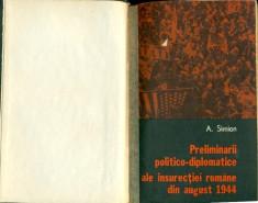 PRELIMINARII POLITICO-DIPLOMATICE ALE INSURECTIEI ROMANE DIN AUGUST 1944 - A. SIMION foto