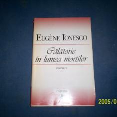 TEATRU V -CALATORIE IN LUMEA MORTILOR-EUGEN IONESCU - Carte de aventura