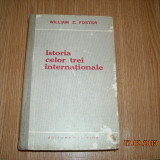 ISTORIA CELOR TREI INTERNATIONALE-WILLIAM Z.FOSTER - Istorie