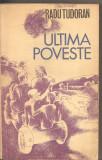 (C2933) ULTIMA POVESTE DE RADU TUDORAN, EDITURA ION CREANGA, 1973