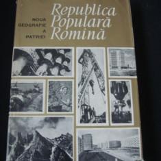 NOUA GEOGRAFIE A PATRIEI * REPUBLICA POPULARA ROMANA  {1964}, Alta editura