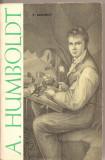 (C3062) A. HUMBOLDT DE V. SAFONOV, EDITURA STIINTIFICA, BUCURESTI, 1962, TRADUCERE DIN LIMBA RUSA DE LUCIAN RENERT