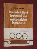 Bazele Taierii Lemnului Si A Materialelor Lemnoase - Victor Dogaru
