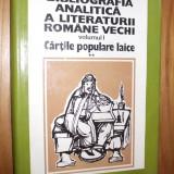 BIBLIOGRAFIA ANALITICA A LITERATURII ROMANE VECHI * Cartile Populare Laice - M. Moraru, C. Velculescu -- [ Vol. I, partea a II -a, 1978, 324 p. ]