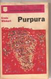 (C3006) PURPURA DE ERWIN WICKERT, EDITURA UNIVERS, BUCURESTI, 1975, TRADUCERE DE SEVILA RADUCANU, PREFATA DE ROMUL MUNTEANU