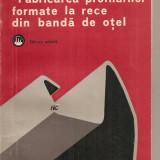 (C3018) FABRICAREA PROFILURILOR FORMATE LA RECE DIN BANDA DE OTEL DE V. FOKT SI O. BELZO, EDITURA TEHNICA, BUCURESTI, 1977