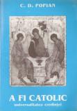 POPIAN - A FI CATOLIC, UNIVERSALITATEA CREDINTEI (BRU Greco Catolica)