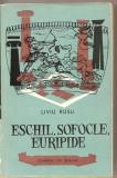 (C3037) ESCHIL, SOFOCLE, EURIPIDE DE LIVIU RUSU, EDITURA TINERETULUI, 1961