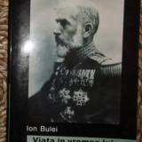 Ion Bulei VIATA IN VREMEA LUI CAROL I Ed. Tritonic 2005 - Istorie