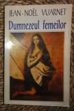 Jean-Noel Vuarnet DUMNEZEUL FEMEILOR Ed. Anastasia 1996 trad. Th. Baconsky