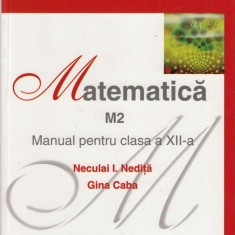 MATEMATICA M2 - MANUAL PT CLASA A XII A de NECULAI I. NEDITA ED. CORINT - Manual scolar corint, Clasa 12