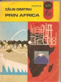 (C3160) PRIN AFRICA DE CALIN DIMITRIU, EDITURA ION CREANGA, BUCURESTI, 1977, GEOGRAFIE DISTRACTIVA