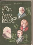 (C3120) DIN VIATA SI OPERA MARILOR BIOLOGI DE I. CEAUSESCU SI GH. MOHAN, EDP, BUCURESTI, 1977