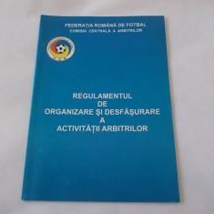 REGULAMENTUL DE ORGANIZARE SI DESFASURARE A ACTIVITATILOR ARBITRILOR, CARTE PENTRU SCOALA DE ARBITRAJ FOTBAL .