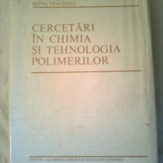 CERCETARI IN CHIMIA SI TEHNOLOGIA POLIMERILOR ~ Acad.dr.ing. ELENA CEAUSESCU - Carte Chimie