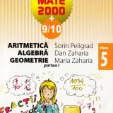 MATE 2000 9/10 - ARITMETICA, ALGEBRA, GEOMETRIE PARTEA I CLASA A V A de SORIN PELIGRAD  ED. PARALELA 45