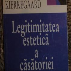 Soren Kierkegaard LEGITIMITATEA ESTETICA A CASATORIEI Ed. Masina de Scris 1998