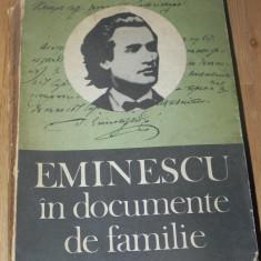 GH UNGUREANU - EMINESCU IN DOCUMENTE DE FAMILIE. DOCUMENTE LITERARE