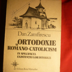 Dan Zamfirescu - Ortodoxie si Romano-Catolicism -Ed. 1992 - Carti Istoria bisericii