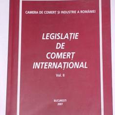 LEGISLATIE DE COMERT INTERNATIONAL- CAMERA DE COMERT SI INDUSTRIE A ROMANIEI- VOLUMUL II- 2007 - Carte Legislatie